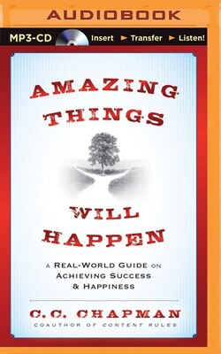 Book Amazing Things Will Happen: A Real-World Guide on Achieving Success and Happiness by C. C. Chapman