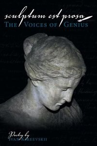 Sculptum Est Prosa: The Voices Of Genius by Ivan Kireevskii