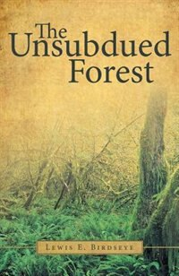 The Unsubdued Forest by Lewis E. Birdseye