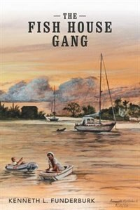 The Fish House Gang by Kenneth L. Funderburk