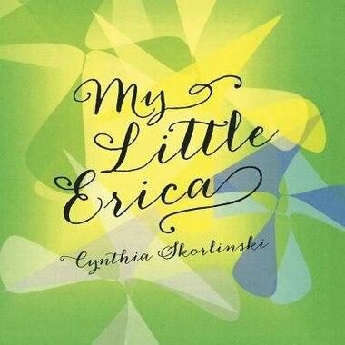 My Little Erica by Cynthia Skorlinski