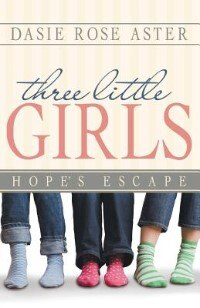 Book Three Little Girls: Hope's Escape by Dasie Rose Aster