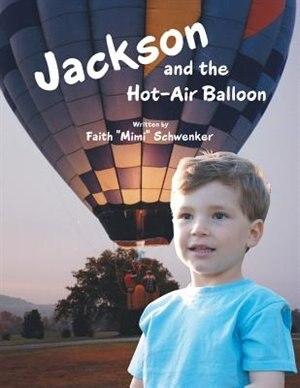 Jackson and the Hot-Air Balloon by Faith Mimi Schwenker
