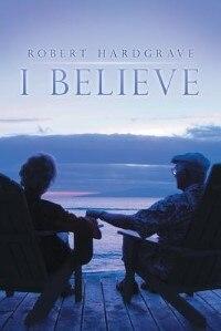 I Believe by Robert Hardgrave