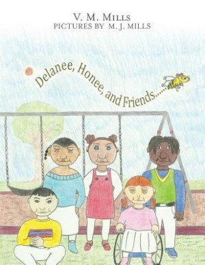 Delanee, Honee, and Friends by V. M. Mills