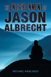 The Enlightenment of Jason Albrecht by Michael Rawlings