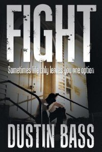 Fight: Sometimes Life Only Leaves You One Option by Dustin Bass