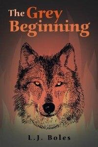 The Grey Beginning by L. J. Boles