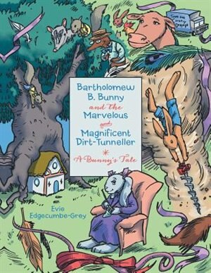 Bartholomew B. Bunny and the Marvelous and Magnificent Dirt-Tunneller: A Bunny's Tale by Evie Edgecumbe-Grey