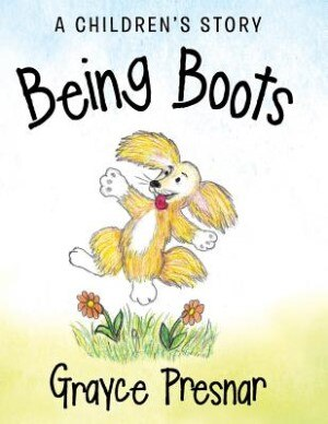 Being Boots: A Children's Story by Grayce Presnar