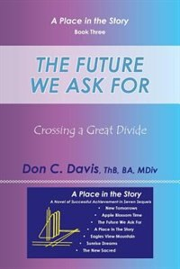 The Future We Ask For: Crossing a Great Divide by Don C. Davis
