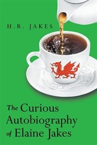 The Curious Autobiography of Elaine Jakes by H.R. Jakes