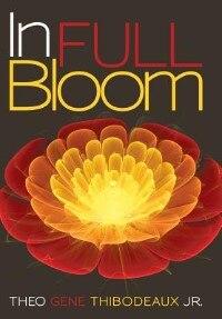 In Full Bloom by Theo Gene Thibodeaux Jr.