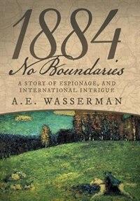 1884 No Boundaries: A Story of Espionage, and International Intrigue by A.E. Wasserman