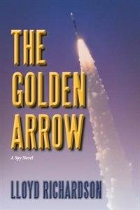 The Golden Arrow: A Spy Novel by Lloyd Richardson