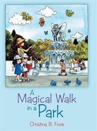 A Magical Walk in a Park by Christina B. Fiore