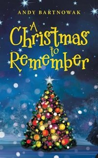 A Christmas to Remember by Andy Bartnowak