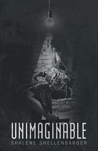 Unimaginable by Shalene Shellenbarger