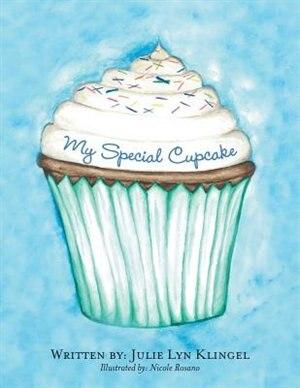 My Special Cupcake by Julie Lyn Klingel