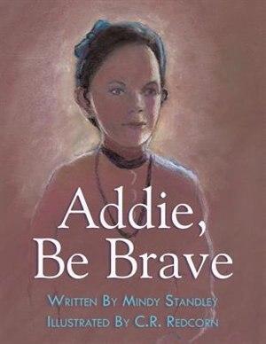 Addie, Be Brave de Mindy Standley