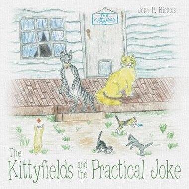 The Kittyfields and the Practical Joke by John P. Nichols