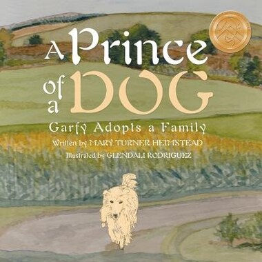 A Prince of a Dog: Garfy Adopts a Family by Mary Turner Heimstead