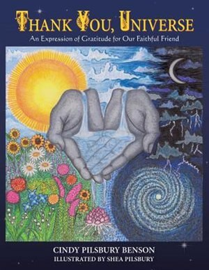 Thank You, Universe: An Expression of Gratitude for Our Faithful Friend by Cindy Pilsbury Benson