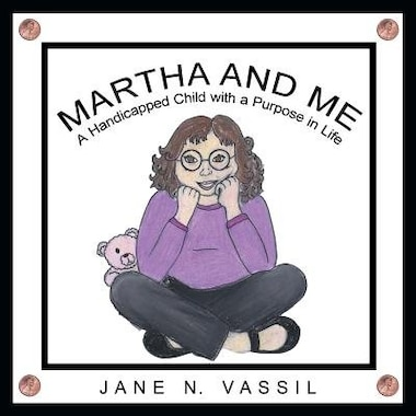 Martha and Me: A Handicapped Child with a Purpose in Life by Jane N. Vassil