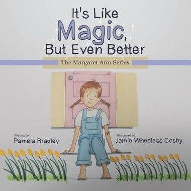 It's Like Magic, But Even Better: The Margaret Ann Series by Pamela Bradley