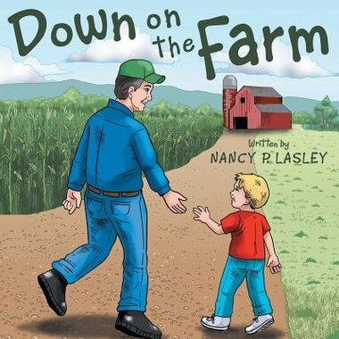 Down on the Farm by Nancy P. Lasley