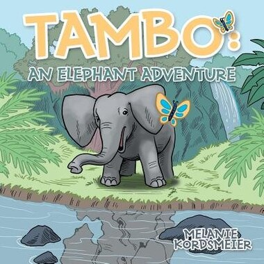 Tambo: An Elephant Adventure by Melanie Kordsmeier
