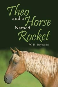 Theo and a Horse Named Rocket by W. H. Raymond