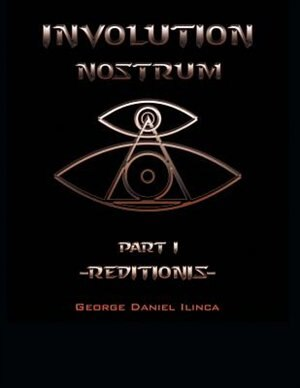 Involution Nostrum: -Reditionis- is part I -Declinationis- is part II by George Daniel Ilinca
