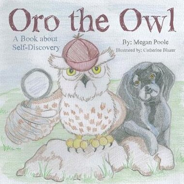 Oro the Owl: A Book about Self-Discovery by Megan Poole