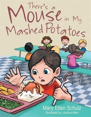 There's a Mouse in My Mashed Potatoes by Mary Ellen Schulz