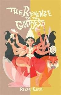 The Revenge of the Goddess by Revati Kapur
