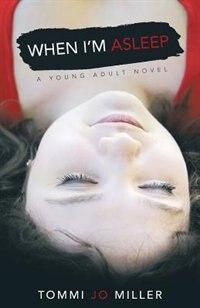When I'm Asleep by Tommi Jo Miller