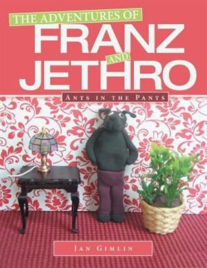 The Adventures of Franz and Jethro: Ants in the Pants de Jan Gimlin