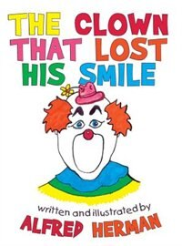 The Clown That Lost His Smile by Alfred Herman