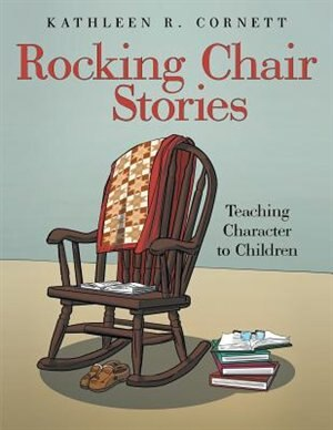 Rocking Chair Stories: Teaching Character to Children de Kathleen R. Cornett