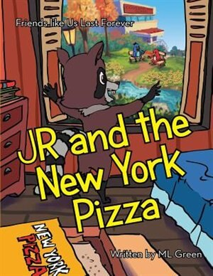 JR and the New York Pizza: Friends like Us Last Forever by ML Green