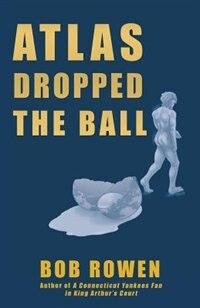 Atlas Dropped the Ball de Bob Rowen