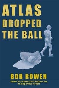 Atlas Dropped the Ball by Bob Rowen