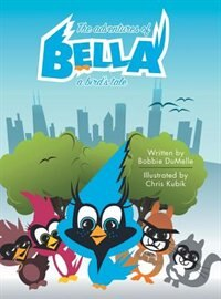 The Adventures of Bella: A Bird's Tale by Bobbie DuMelle