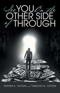 See You On the Other Side of Through by Pepper E. Totten