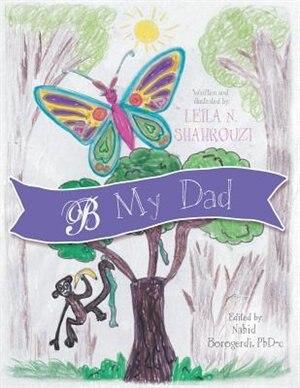 B My Dad by Leila N. Shahrouzi