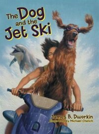 The Dog and the Jet Ski by James B. Dworkin