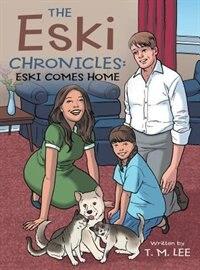 The Eski Chronicles: Eski Comes Home by T. M. Lee