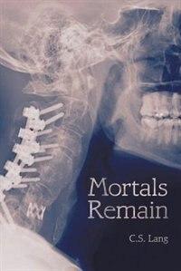 Mortals Remain by C.s. Lang