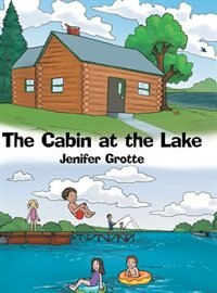 The Cabin at the Lake by Jenifer Grotte